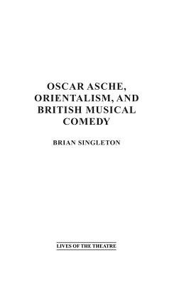 Cover for Oscar Asche, Orientalism, and British Musical Comedy (Lives of the Theatre)