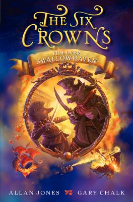 The Six Crowns: Fire Over Swallowhaven Cover Image