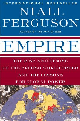 Empire: The Rise and Demise of the British World Order and the Lessons for Global Power Cover Image