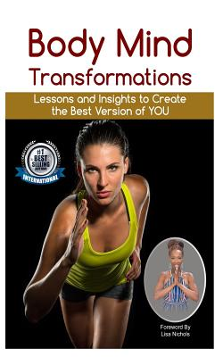 Body Mind Transformations: Lessons and Insights to Create the Best Version of You Cover Image