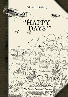 Happy Days!: A Humorous Narrative in Drawings of the Progress of American Arms 1917-1919 Cover Image