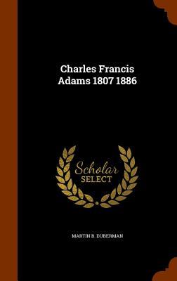 Charles Francis Adams 1807 1886 Cover Image