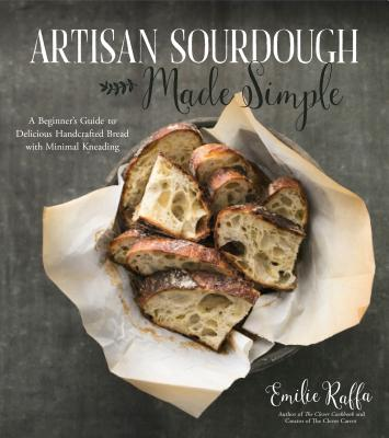 Artisan Sourdough Made Simple: A Beginner's Guide to Delicious Handcrafted Bread with Minimal Kneading Cover Image
