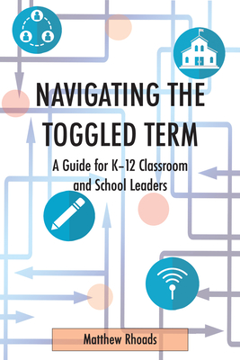 Cover for Navigating the Toggled Term; A Guide for K-12 Classroom and School Leaders