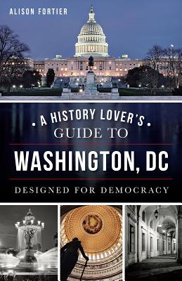 A History Lover's Guide to Washington, D.C.: Designed for Democracy Cover Image