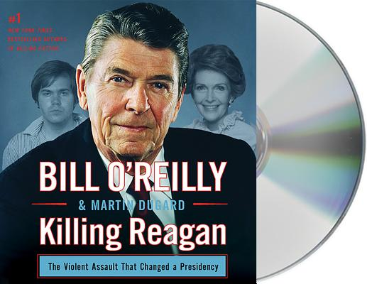 Killing Reagan: The Violent Assault that Changed a Presidency (Bill O'Reilly's Killing Series) Cover Image