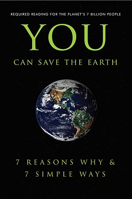 You Can Save the Earth: 7 Reasons Why & 7 Simple Ways: A Philosophy for the Future Cover Image