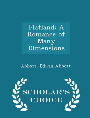 Flatland: A Romance of Many Dimensions - Scholar's Choice Edition Cover Image