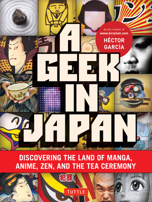 Geek in Japan: Discovering the Land of Manga, Anime, Zen, and the Tea Ceremony Cover Image