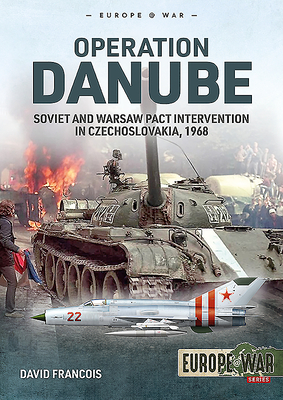 Operation Danube: Soviet and Warsaw Pact Intervention in Czechoslovakia, 1968 Cover Image