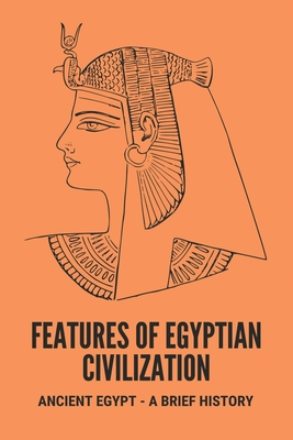 Features Of Egyptian Civilization: Ancient Egypt - A Brief History: Ancient Egypt Gods Cover Image