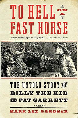 To Hell on a Fast Horse: The Untold Story of Billy the Kid and Pat Garrett Cover Image