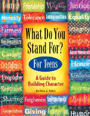 What Do You Stand For? For Teens: A Guide to Building Character Cover Image