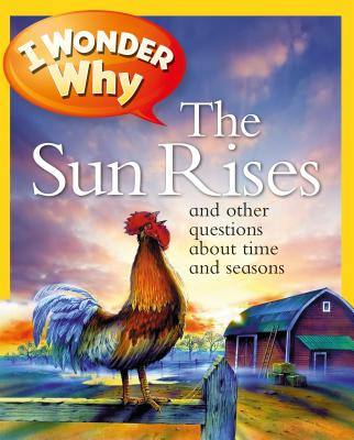 I Wonder Why the Sun Rises: and Other Questions About Time and Seasons Cover Image