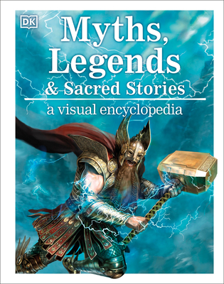 Myths, Legends, and Sacred Stories: A Visual Encyclopedia Cover Image