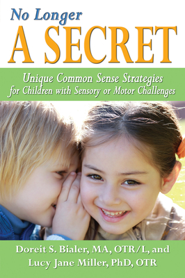 No Longer a Secret: Unique Common Sense Strategies for Children with Sensory or Motor Challenges Cover Image