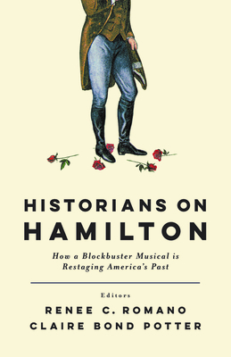 Historians on Hamilton: How a Blockbuster Musical Is Restaging America's Past cover
