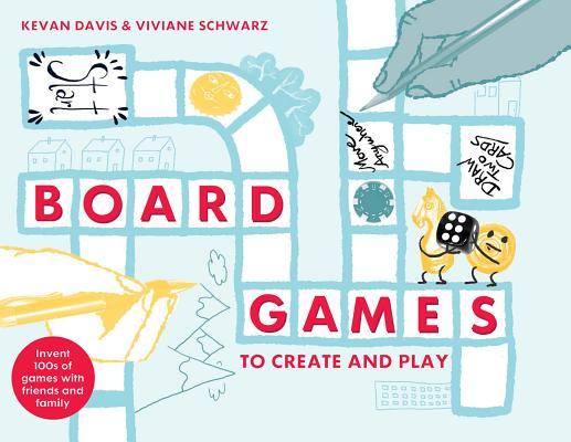 Board Games to Create and Play: Invent 100s of games with friends and family Cover Image