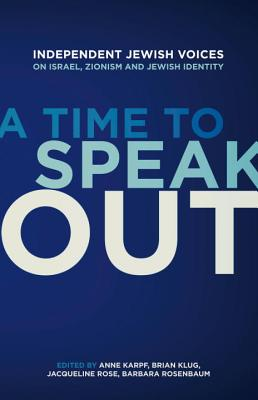 A Time to Speak Out: Independent Jewish Voices on Israel, Zionism and Jewish Identity Cover Image