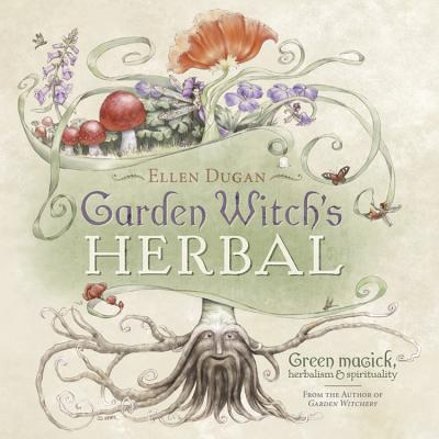 Garden Witch's Herbal: Green Magick, Herbalism & Spirituality Cover Image
