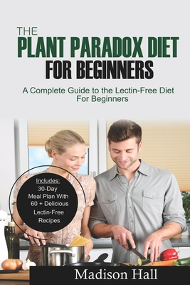 The Plant Paradox Diet for Beginners: A Complete Guide to the Lectin-Free Diet for Beginners Cover Image