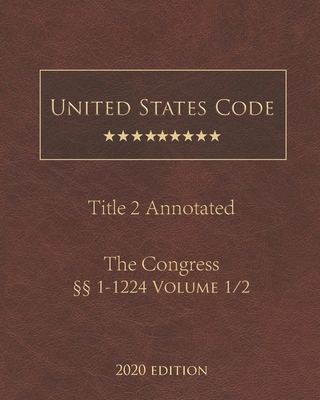 United States Code Annotated Title 2 The Congress 2020 Edition §§ 1 - 1224 Volume 1/2 Cover Image