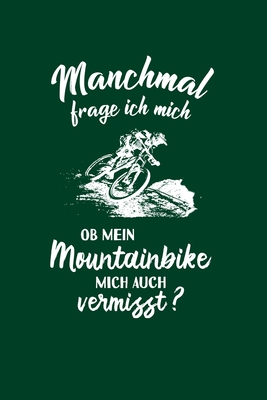 Mountainbiker: Ob mein Mountainbike mich vermisst?: Notizbuch / Notizheft für Mountainbikefahrer-in Downhill MTB A5 (6x9in) dotted Pu Cover Image