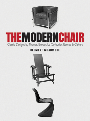 The Modern Chair: Classic Designs by Thonet, Breuer, Le Corbusier, Eames and Others Cover Image