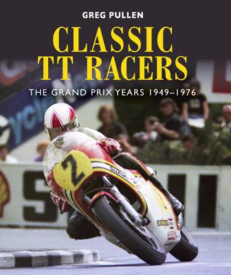 Classic TT Racers: The Grand Prix Years 1949-1976 Cover Image