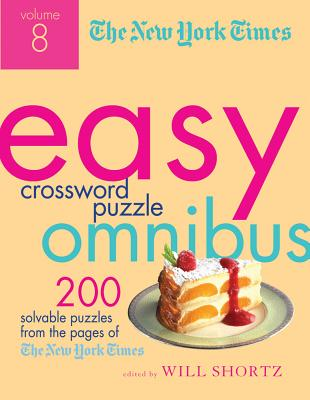 The New York Times Easy Crossword Puzzle Omnibus Volume 8: 200 Solvable Puzzles from the Pages of The New York Times Cover Image
