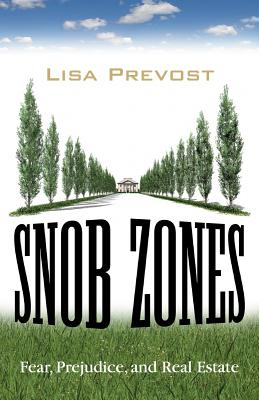 Snob Zones: Fear, Prejudice, and Real Estate Cover Image