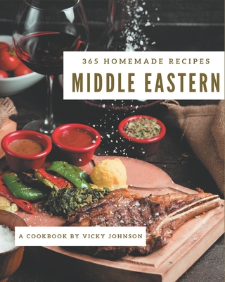 365 Homemade Middle Eastern Recipes: A Middle Eastern Cookbook Everyone Loves! Cover Image