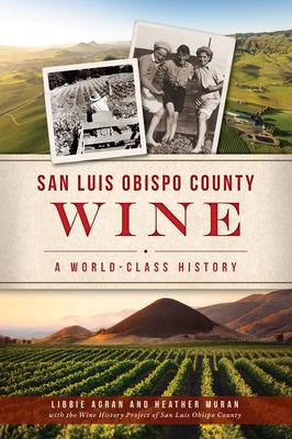 San Luis Obispo County Wine: A World-Class History (American Palate) Cover Image
