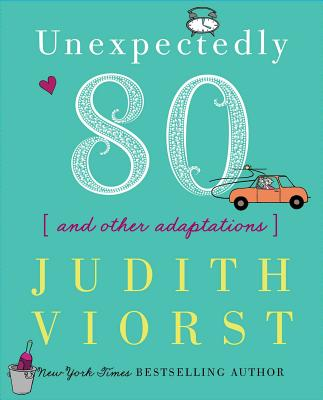 Unexpectedly Eighty: And Other Adaptations (Judith Viorst's Decades) Cover Image