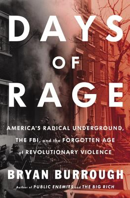 Days of Rage: America's Radical Underground, the FBI, and the Forgotten Age of Revolutionary Violence Cover Image