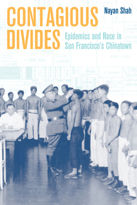 Contagious Divides: Epidemics and Race in San Francisco's Chinatown (American Crossroads #7) Cover Image