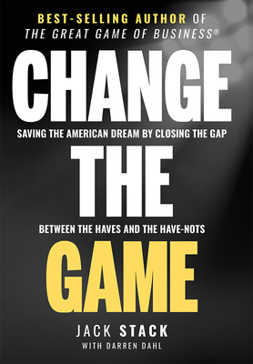 Change the Game: Saving the American Dream by Closing the Gap Between the Haves and the Have-Nots Cover Image