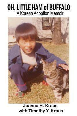 Oh, Little Ham of Buffalo: A Korean Adoption Memoir Cover Image