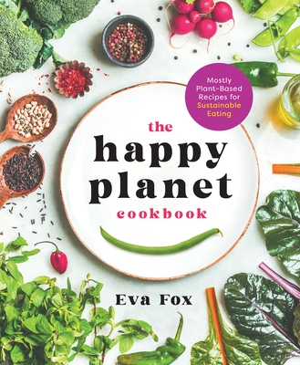 The Happy Planet Cookbook: Mostly Plant-Based Recipes for Sustainable Eating Cover Image