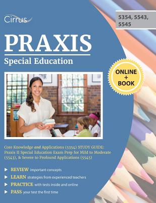 Praxis Special Education Core Knowledge and Applications (5354) Study Guide: Praxis II Special Education Exam Prep for Mild to Moderate (5543), & Seve Cover Image