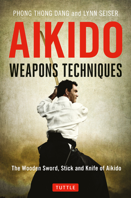 Aikido Weapons Techniques: The Wooden Sword, Stick and Knife of Aikido Cover Image
