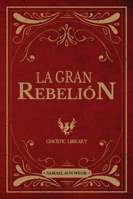 La Gran Rebelión: Revelando el Conocimiento de Todas las Religiones y Tradiciones del Mundo Cover Image