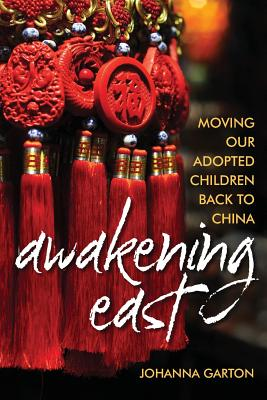 Awakening East: Moving our Adopted Children Back to China Cover Image