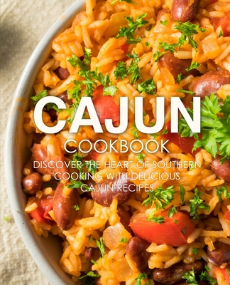 Cajun Cookbook: Discover the Heart of Southern Cooking with Delicious Cajun Recipes Cover Image