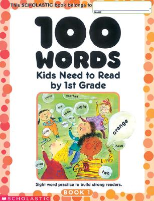100 Words Kids Need to Read by 1st Grade: Sight Word Practice to Build Strong Readers Cover Image