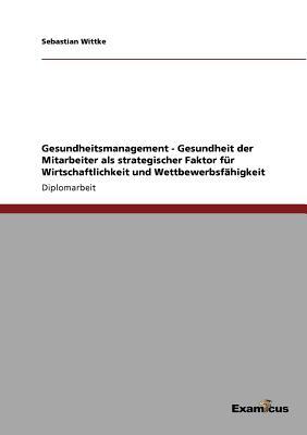 Gesundheitsmanagement - Gesundheit der Mitarbeiter als strategischer Faktor für Wirtschaftlichkeit und Wettbewerbsfähigkeit Cover Image