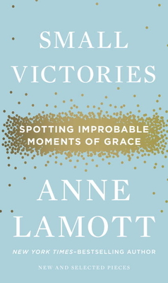 Small Victories: Spotting Improbable Moments of Grace Cover Image