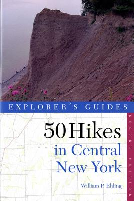 Explorer's Guide 50 Hikes in Central New York: Hikes and Backpacking Trips from the Western Adirondacks to the Finger Lakes (Explorer's 50 Hikes) Cover Image