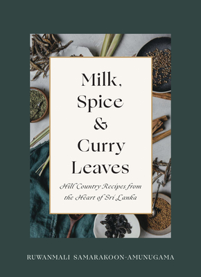 Milk, Spice and Curry Leaves: Hill Country Recipes from the Heart of Sri Lanka cover