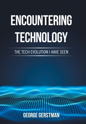Encountering Technology: The Tech Evolution I Have Seen Cover Image